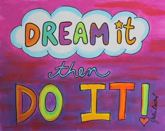 Dream it then Do it